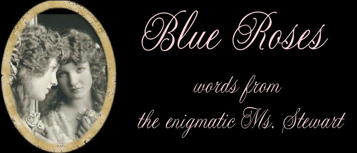 Blue Roses - words from the enigmatic Ms. Stewart